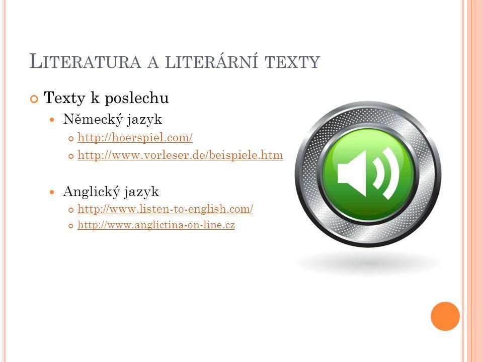 L ITERATURA A LITERÁRNÍ TEXTY Texty k poslechu Německý jazyk http://hoerspiel.com/ http://www.vorleser.de/beispiele.htm Anglický jazyk http://www.listen-to-english.com/ http://www.anglictina-on-line.cz