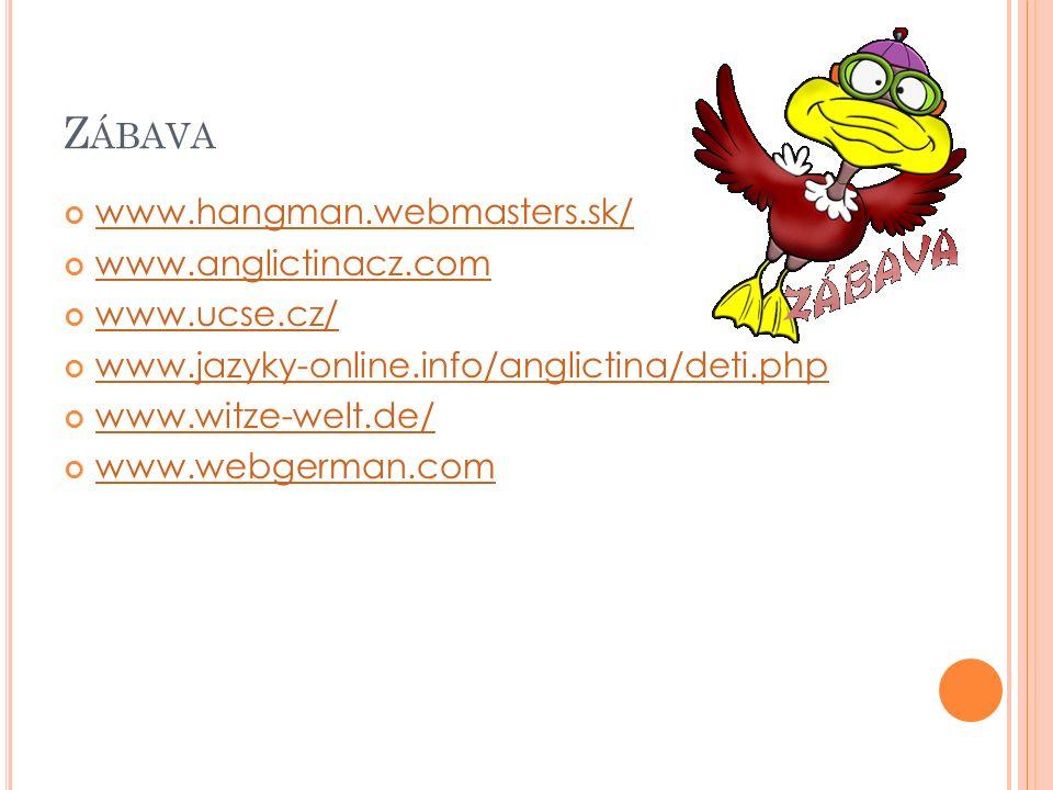 Z ÁBAVA www.hangman.webmasters.sk/ www.anglictinacz.com www.ucse.cz/ www.jazyky-online.info/anglictina/deti.php www.witze-welt.de/ www.webgerman.com