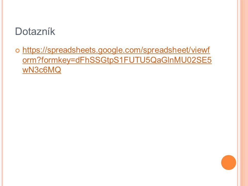 Dotazník https://spreadsheets.google.com/spreadsheet/viewf orm formkey=dFhSSGtpS1FUTU5QaGlnMU02SE5 wN3c6MQ