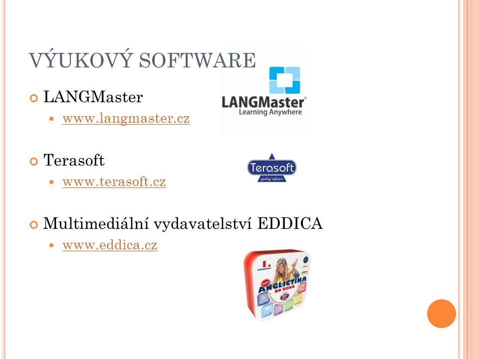 VÝUKOVÝ SOFTWARE LANGMaster www.langmaster.cz Terasoft www.terasoft.cz Multimediální vydavatelství EDDICA www.eddica.cz