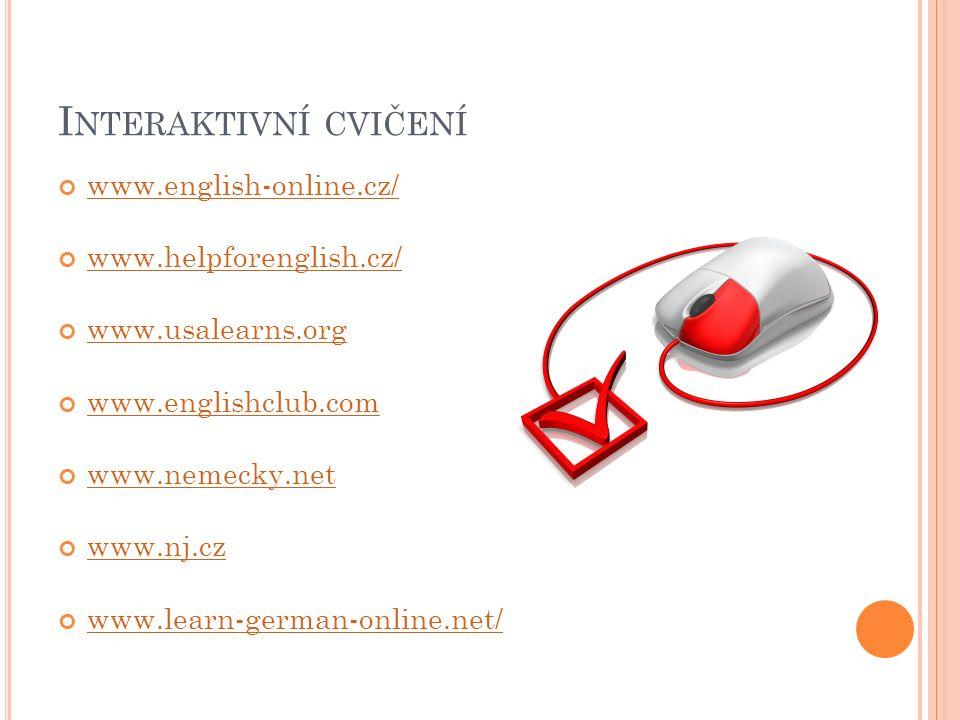 I NTERAKTIVNÍ CVIČENÍ www.english-online.cz/ www.helpforenglish.cz/ www.usalearns.org www.englishclub.com www.nemecky.net www.nj.cz www.learn-german-online.net/