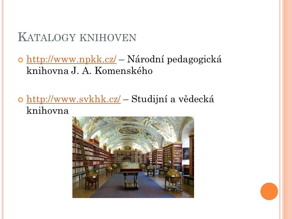 K ATALOGY KNIHOVEN http://www.npkk.cz/http://www.npkk.cz/ – Národní pedagogická knihovna J.