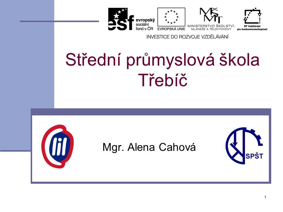 1 Střední průmyslová škola Třebíč Mgr. Alena Cahová