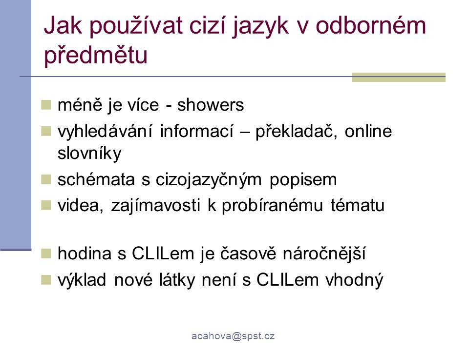 acahova@spst.cz Jak používat cizí jazyk v odborném předmětu méně je více - showers vyhledávání informací – překladač, online slovníky schémata s cizoj