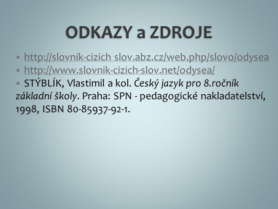http://slovnik-cizich slov.abz.cz/web.php/slovo/odysea http://www.slovnik-cizich-slov.net/odysea/ STÝBLÍK, Vlastimil a kol. Český jazyk pro 8.ročník z