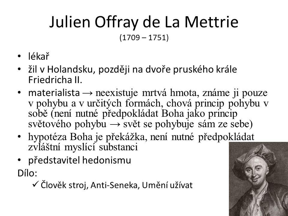 Julien Offray de La Mettrie (1709 – 1751) lékař žil v Holandsku, později na dvoře pruského krále Friedricha II.