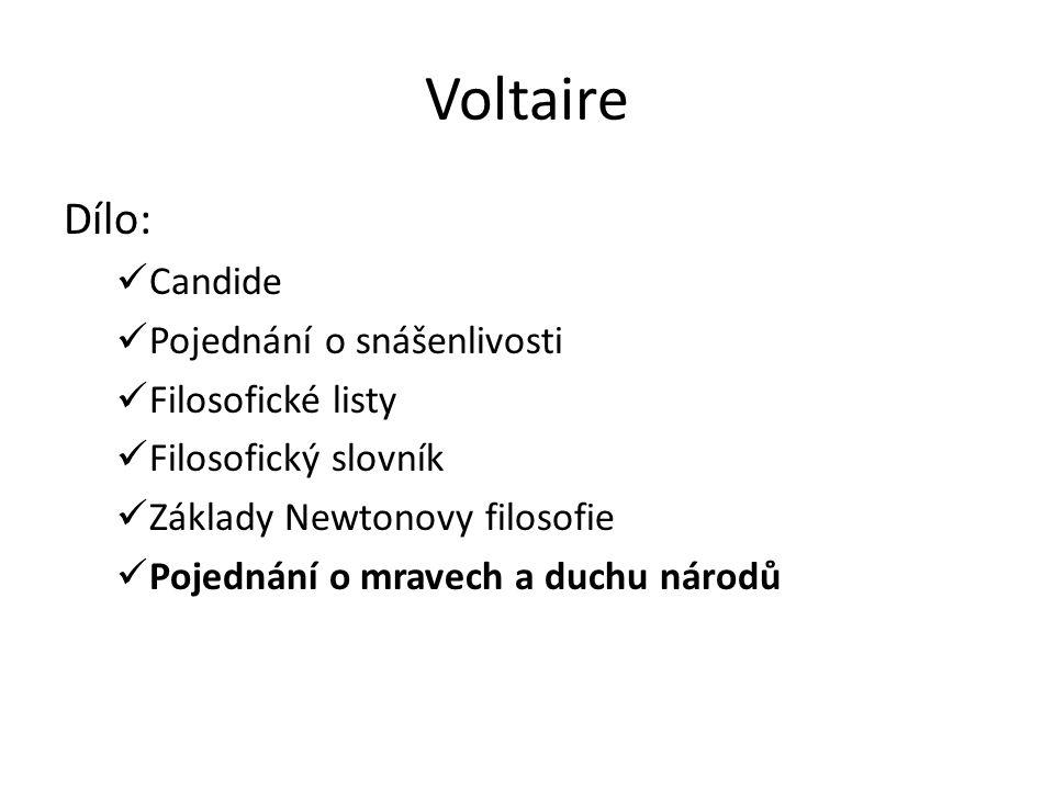 Voltaire Dílo: Candide Pojednání o snášenlivosti Filosofické listy Filosofický slovník Základy Newtonovy filosofie Pojednání o mravech a duchu národů