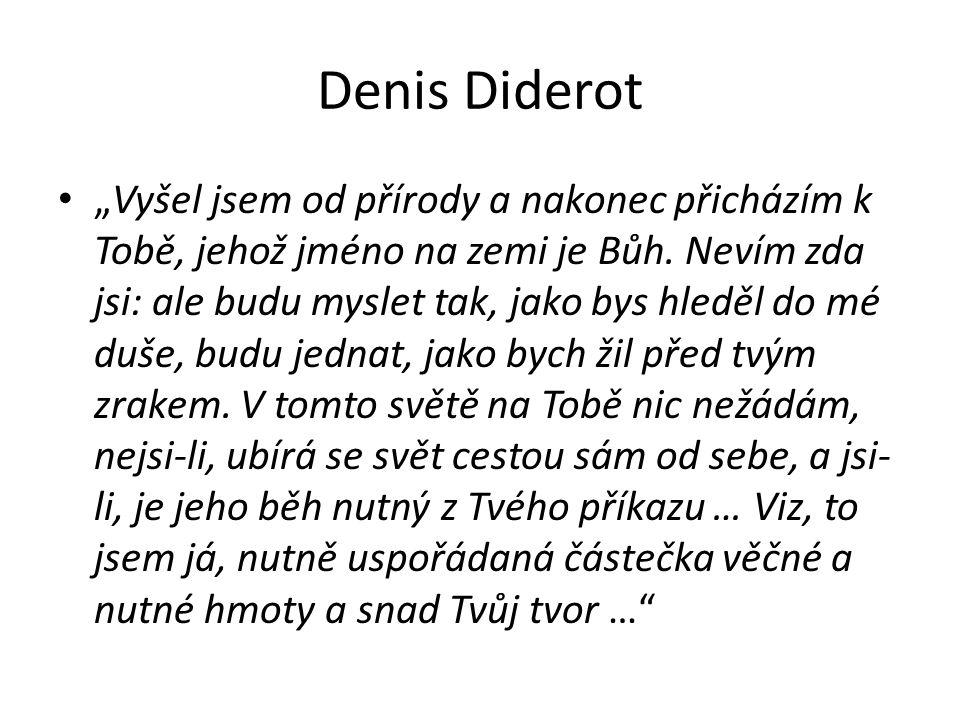 """Denis Diderot """"Vyšel jsem od přírody a nakonec přicházím k Tobě, jehož jméno na zemi je Bůh."""