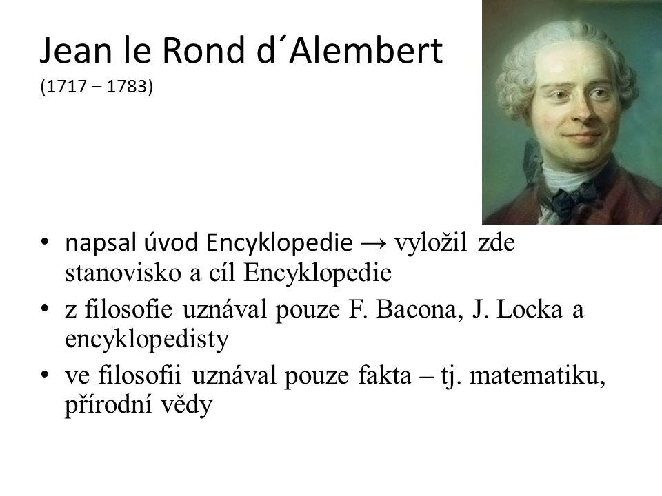 Jean le Rond d´Alembert (1717 – 1783) napsal úvod Encyklopedie → vyložil zde stanovisko a cíl Encyklopedie z filosofie uznával pouze F.