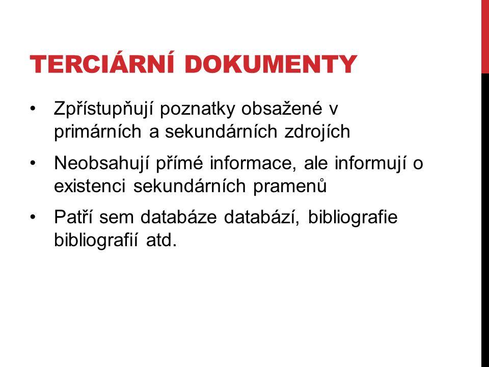 TERCIÁRNÍ DOKUMENTY Zpřístupňují poznatky obsažené v primárních a sekundárních zdrojích Neobsahují přímé informace, ale informují o existenci sekundárních pramenů Patří sem databáze databází, bibliografie bibliografií atd.