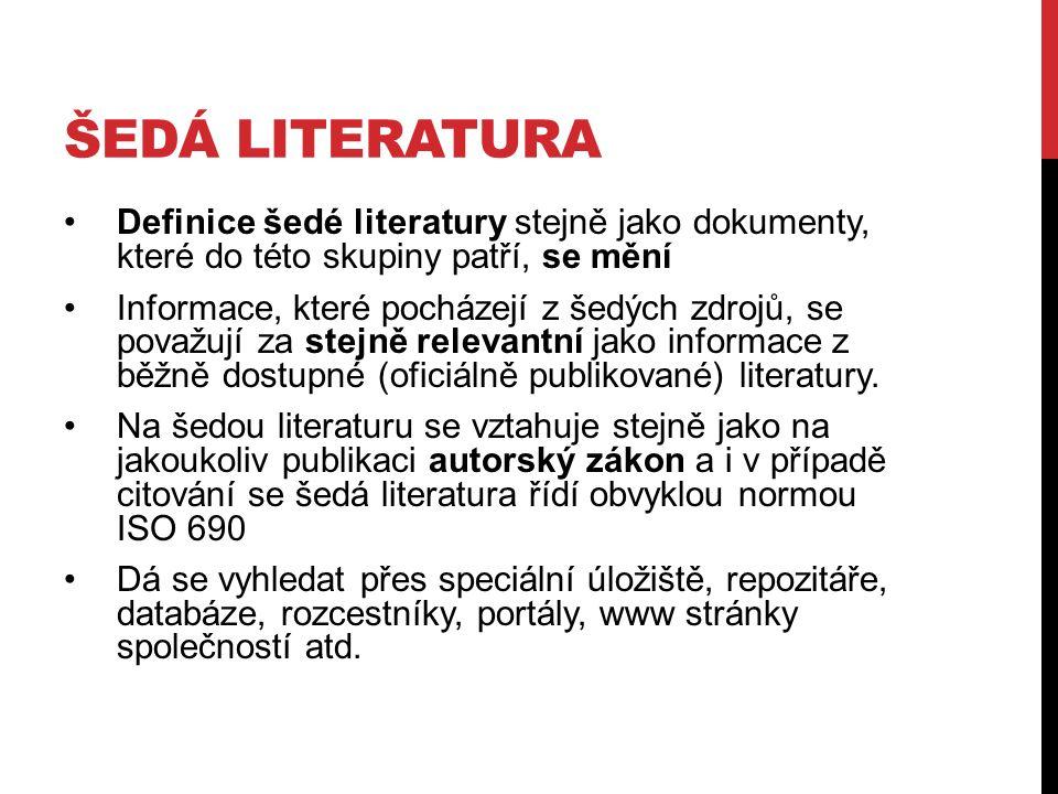 ŠEDÁ LITERATURA Definice šedé literatury stejně jako dokumenty, které do této skupiny patří, se mění Informace, které pocházejí z šedých zdrojů, se považují za stejně relevantní jako informace z běžně dostupné (oficiálně publikované) literatury.