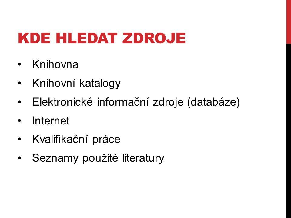 KDE HLEDAT ZDROJE Knihovna Knihovní katalogy Elektronické informační zdroje (databáze) Internet Kvalifikační práce Seznamy použité literatury