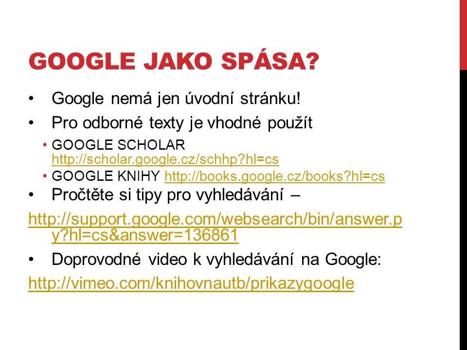 GOOGLE JAKO SPÁSA. Google nemá jen úvodní stránku.