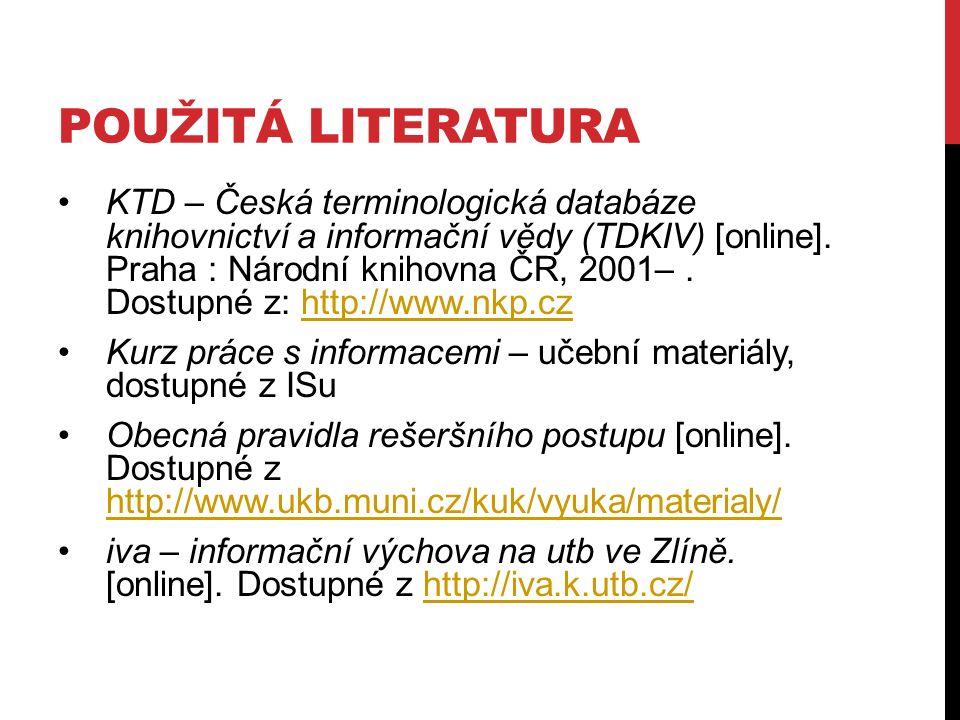 POUŽITÁ LITERATURA KTD – Česká terminologická databáze knihovnictví a informační vědy (TDKIV) [online].