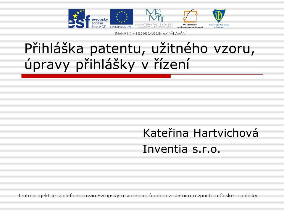Přihláška patentu, užitného vzoru, úpravy přihlášky v řízení Kateřina Hartvichová Inventia s.r.o.