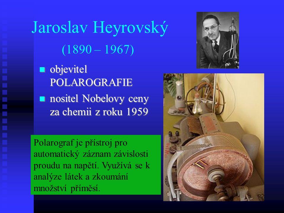 Jaroslav Heyrovský (1890 – 1967) objevitel POLAROGRAFIE objevitel POLAROGRAFIE nositel Nobelovy ceny za chemii z roku 1959 nositel Nobelovy ceny za chemii z roku 1959 Polarograf je přístroj pro automatický záznam závislosti proudu na napětí.