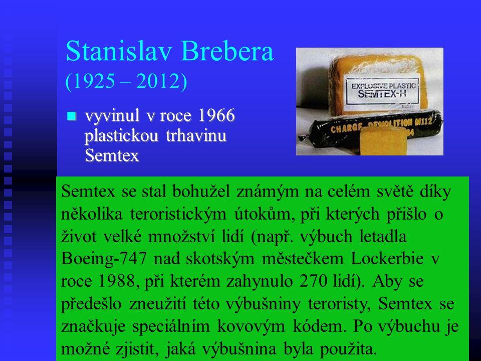 Stanislav Brebera (1925 – 2012) vyvinul v roce 1966 plastickou trhavinu Semtex vyvinul v roce 1966 plastickou trhavinu Semtex Semtex se stal bohužel známým na celém světě díky několika teroristickým útokům, při kterých přišlo o život velké množství lidí (např.