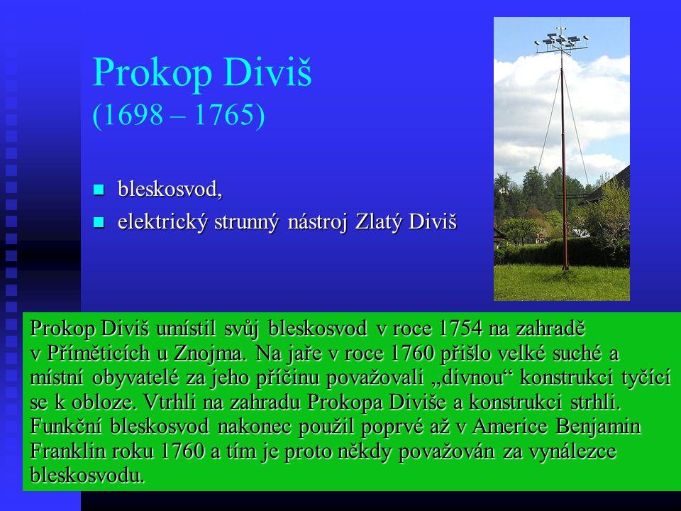 Prokop Diviš (1698 – 1765) bleskosvod, bleskosvod, elektrický strunný nástroj Zlatý Diviš elektrický strunný nástroj Zlatý Diviš Prokop Diviš umístil svůj bleskosvod v roce 1754 na zahradě v Příměticích u Znojma.