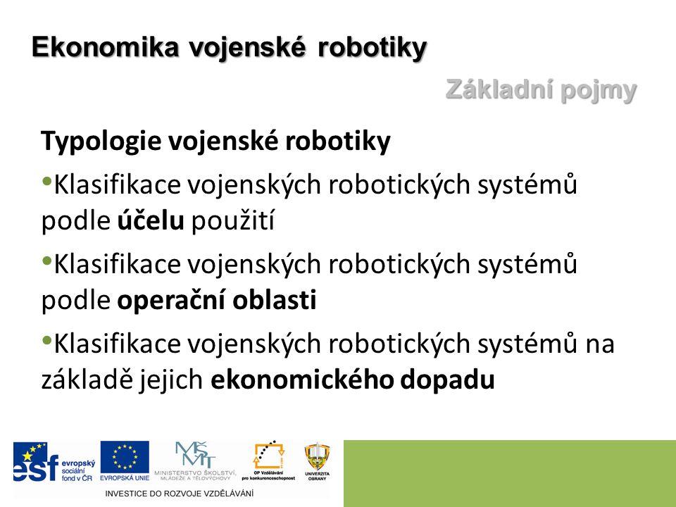 Typologie vojenské robotiky Klasifikace vojenských robotických systémů podle účelu použití Klasifikace vojenských robotických systémů podle operační oblasti Klasifikace vojenských robotických systémů na základě jejich ekonomického dopadu Ekonomika vojenské robotiky Základní pojmy