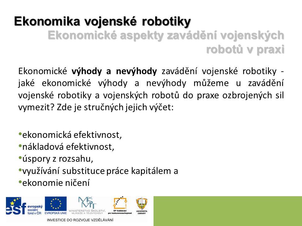 Ekonomické výhody a nevýhody zavádění vojenské robotiky - jaké ekonomické výhody a nevýhody můžeme u zavádění vojenské robotiky a vojenských robotů do praxe ozbrojených sil vymezit.