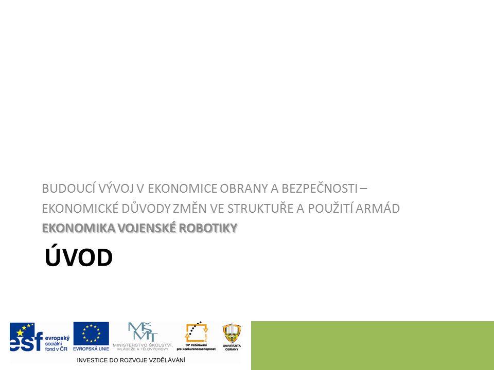 Cílem Cílem této přednášky je objasnění ekonomických aspektů vojenské robotiky.