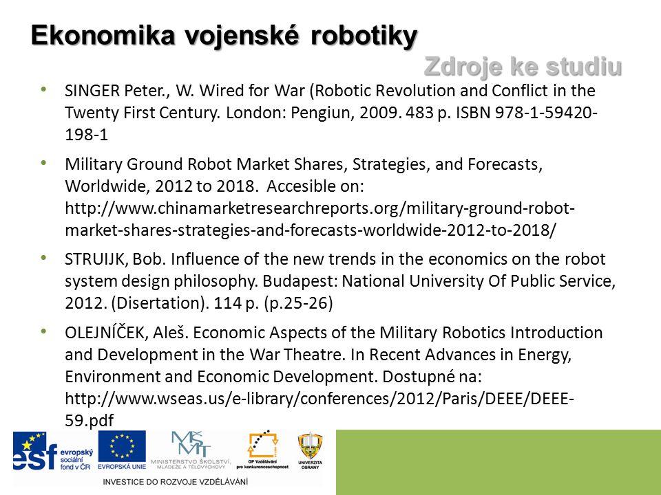 Ekonomika vojenské robotiky Zdroje ke studiu SINGER Peter., W. Wired for War (Robotic Revolution and Conflict in the Twenty First Century. London: Pen