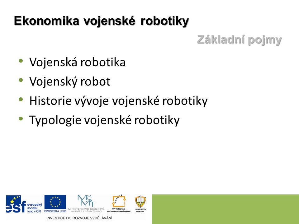 Vojenská robotika Vojenský robot Historie vývoje vojenské robotiky Typologie vojenské robotiky Ekonomika vojenské robotiky Základní pojmy