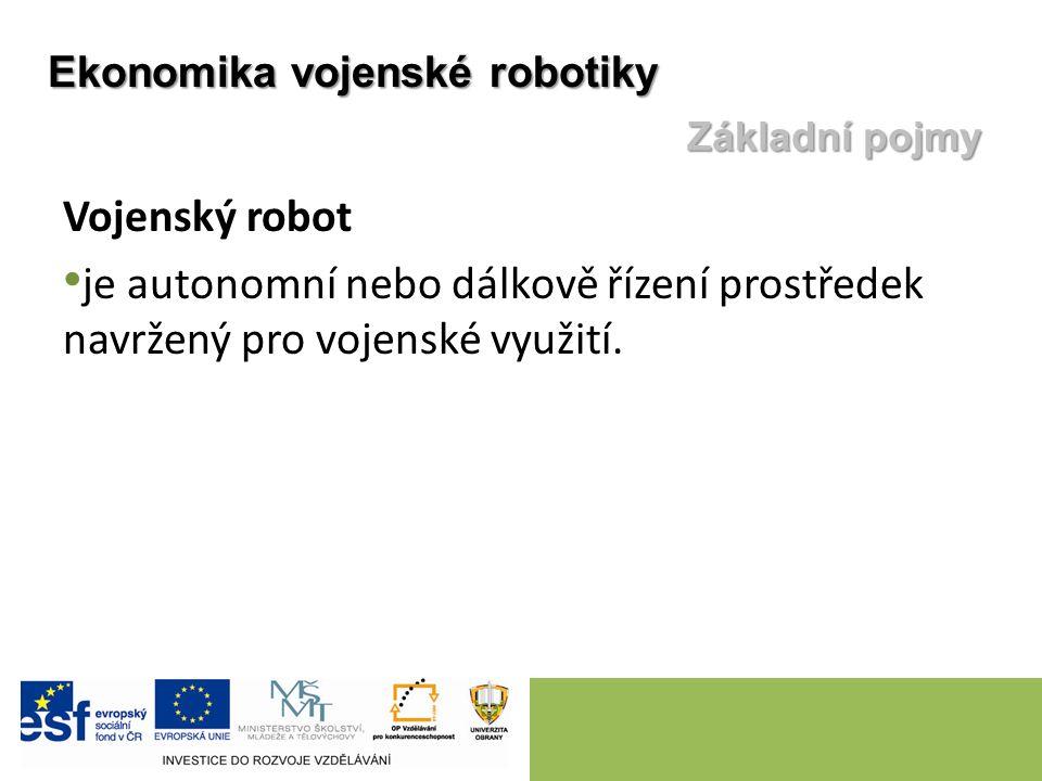 Vojenský robot je autonomní nebo dálkově řízení prostředek navržený pro vojenské využití. Ekonomika vojenské robotiky Základní pojmy