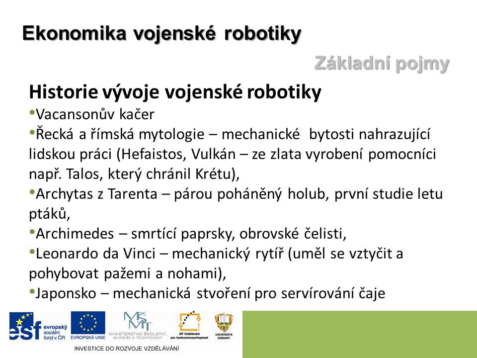 Historie vývoje vojenské robotiky Vacansonův kačer Řecká a římská mytologie – mechanické bytosti nahrazující lidskou práci (Hefaistos, Vulkán – ze zla