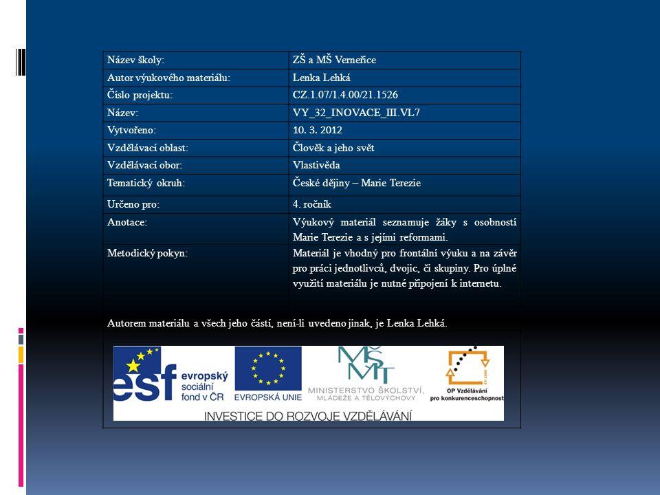 Název školy:ZŠ a MŠ Verneřice Autor výukového materiálu:Lenka Lehká Číslo projektu:CZ.1.07/1.4.00/21.1526 Název:VY_32_INOVACE_III.VL7 Vytvořeno: 10.