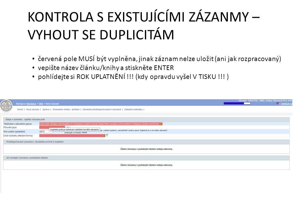 KONTROLA S EXISTUJÍCÍMI ZÁZANMY – VYHOUT SE DUPLICITÁM červená pole MUSÍ být vyplněna, jinak záznam nelze uložit (ani jak rozpracovaný) vepište název článku/knihy a stiskněte ENTER pohlídejte si ROK UPLATNĚNÍ !!.