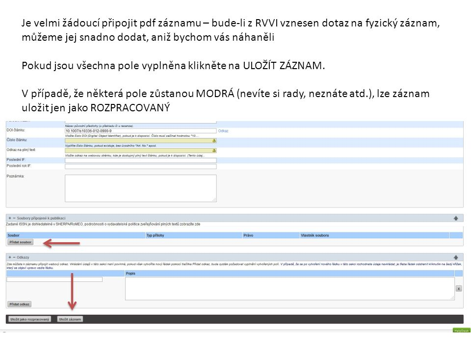 Je velmi žádoucí připojit pdf záznamu – bude-li z RVVI vznesen dotaz na fyzický záznam, můžeme jej snadno dodat, aniž bychom vás náhaněli Pokud jsou všechna pole vyplněna klikněte na ULOŽÍT ZÁZNAM.