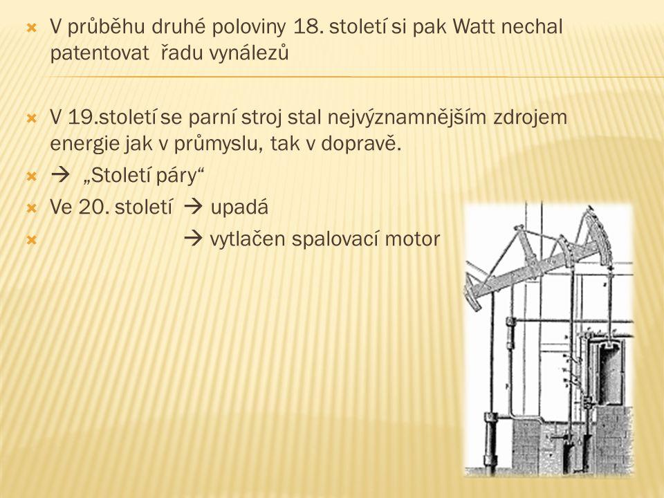  V průběhu druhé poloviny 18. století si pak Watt nechal patentovat řadu vynálezů  V 19.století se parní stroj stal nejvýznamnějším zdrojem energie