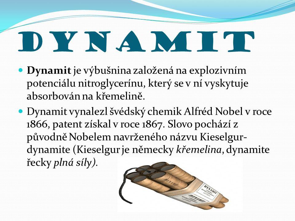 Dynamit Dynamit je výbušnina založená na explozivním potenciálu nitroglycerínu, který se v ní vyskytuje absorbován na křemelině.