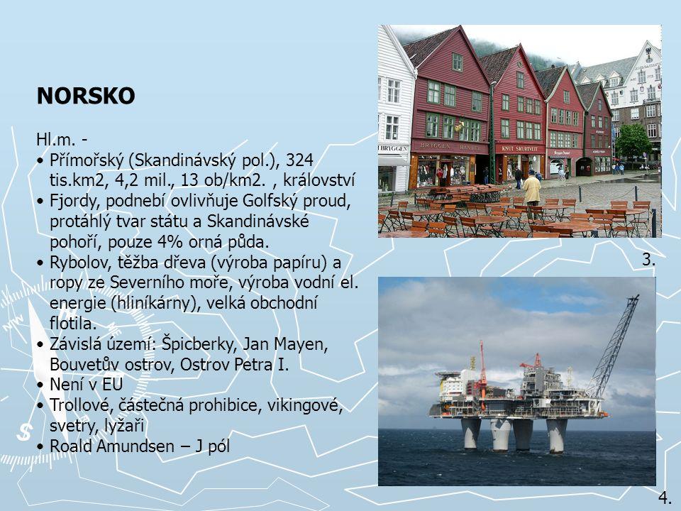 3. 4. NORSKO Hl.m. - Přímořský (Skandinávský pol.), 324 tis.km2, 4,2 mil., 13 ob/km2., království Fjordy, podnebí ovlivňuje Golfský proud, protáhlý tv