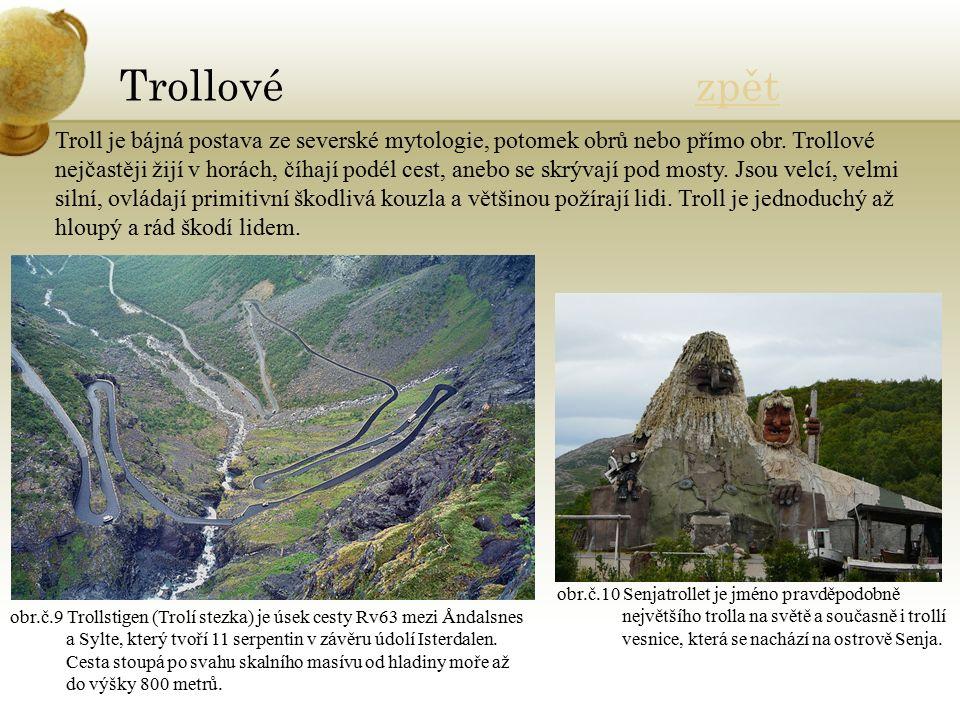 Trollové zpětzpět obr.č.9 Trollstigen (Trolí stezka) je úsek cesty Rv63 mezi Åndalsnes a Sylte, který tvoří 11 serpentin v závěru údolí Isterdalen.