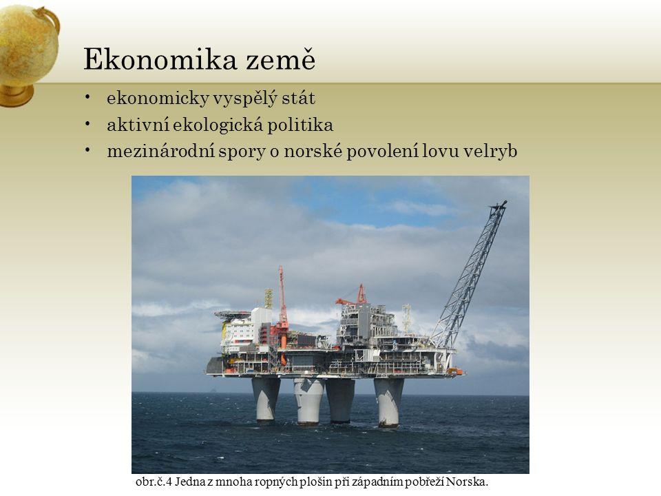 Ekonomika země ekonomicky vyspělý stát aktivní ekologická politika mezinárodní spory o norské povolení lovu velryb obr.č.4 Jedna z mnoha ropných plošin při západním pobřeží Norska.