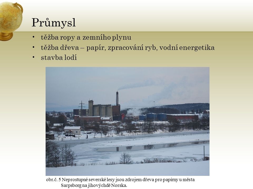 Zemědělství velmi málo využívané půdy – pouze na jihu pšenice, ječmen, oves, brambory chov skotu, prasat, sobůsobů rozsáhlý rybolov obr.č.6 Krajina Norska zemědělcům moc nepřeje.