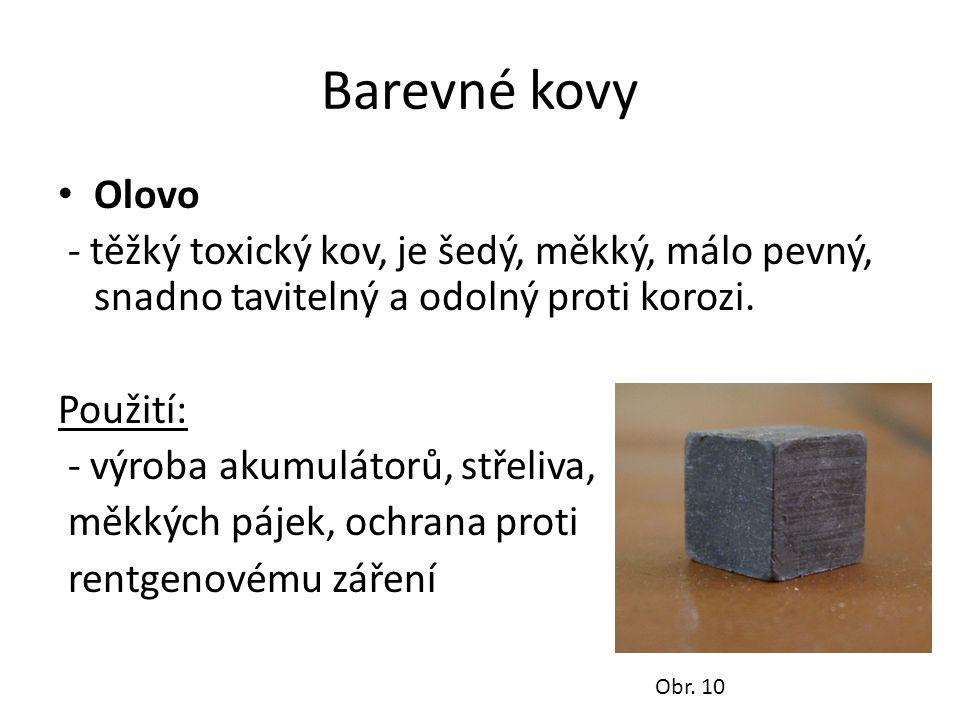 Barevné kovy Olovo - těžký toxický kov, je šedý, měkký, málo pevný, snadno tavitelný a odolný proti korozi.