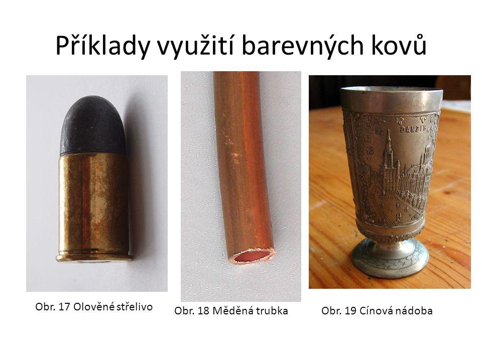 Příklady využití barevných kovů Obr. 17 Olověné střelivo Obr. 18 Měděná trubkaObr. 19 Cínová nádoba