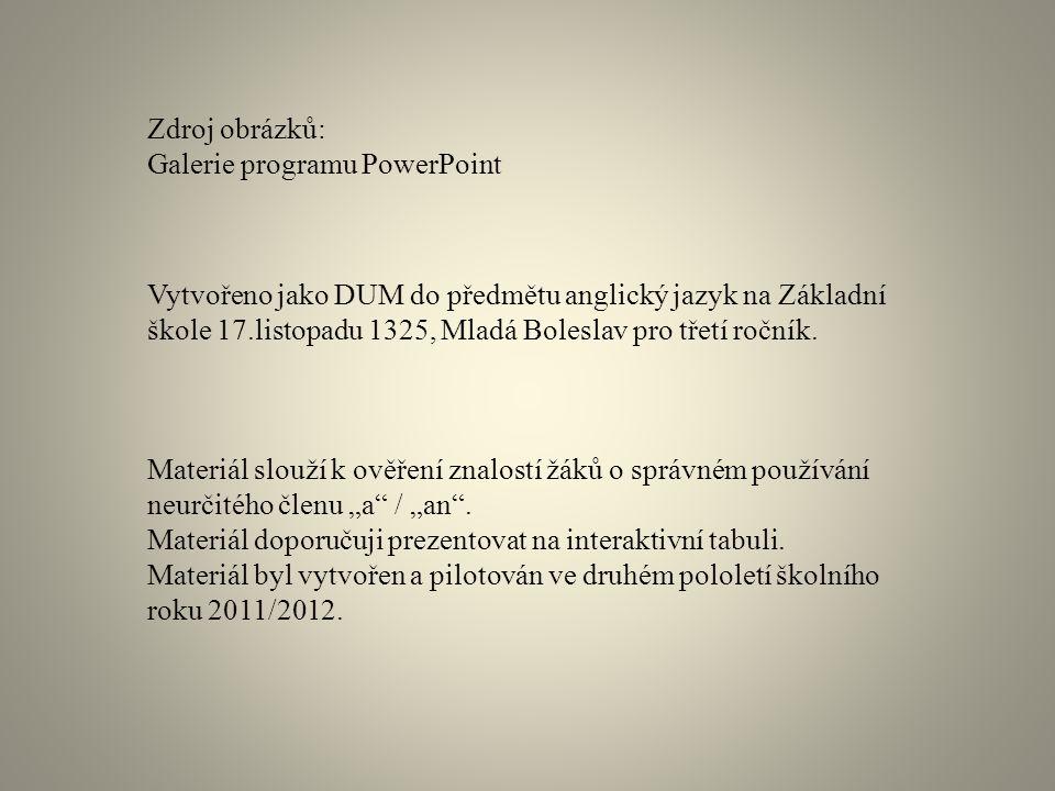 Zdroj obrázků: Galerie programu PowerPoint Vytvořeno jako DUM do předmětu anglický jazyk na Základní škole 17.listopadu 1325, Mladá Boleslav pro třetí