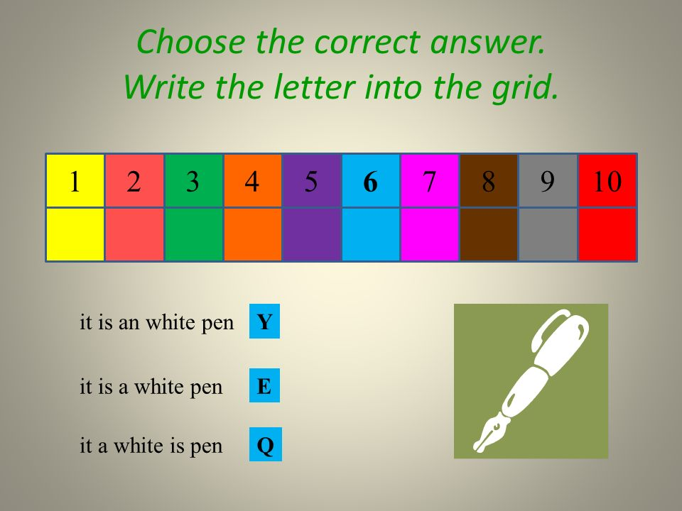 54 Choose the correct answer. Write the letter into the grid. 27698101 it is an white pen E Q Y 3 it is a white pen it a white is pen