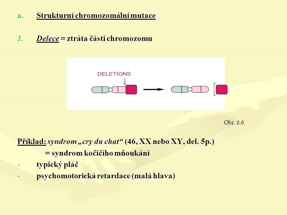 """a.Strukturní chromozomální mutace 1.Delece = ztráta části chromozomu Příklad: syndrom """"cry du chat (46, XX nebo XY, del."""