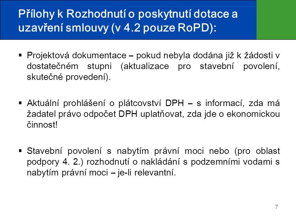 7 Přílohy k Rozhodnutí o poskytnutí dotace a uzavření smlouvy (v 4.2 pouze RoPD):  Projektová dokumentace – pokud nebyla dodána již k žádosti v dostatečném stupni (aktualizace pro stavební povolení, skutečné provedení).