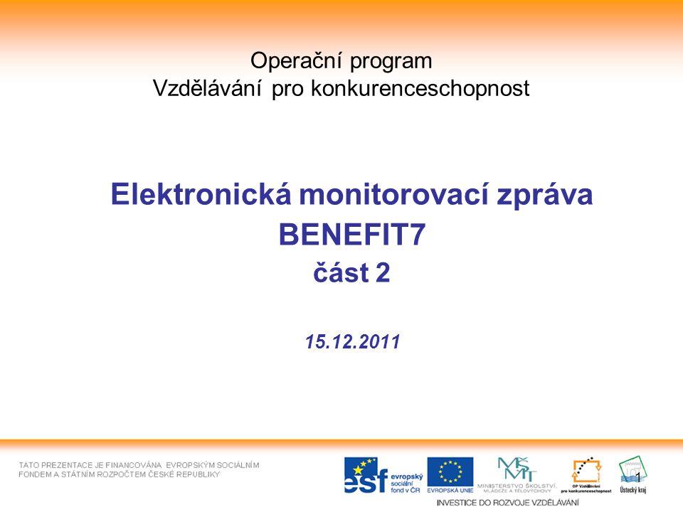 1 Operační program Vzdělávání pro konkurenceschopnost Elektronická monitorovací zpráva BENEFIT7 část 2 15.12.2011