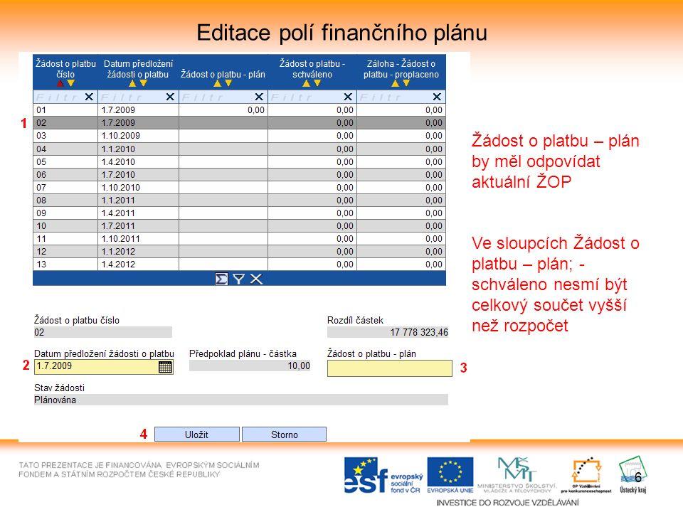 6 Editace polí finančního plánu Žádost o platbu – plán by měl odpovídat aktuální ŽOP Ve sloupcích Žádost o platbu – plán; - schváleno nesmí být celkový součet vyšší než rozpočet