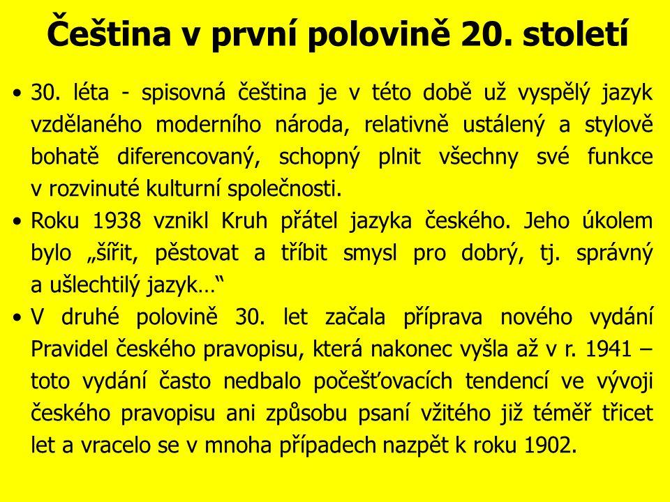 Čeština v první polovině 20. století 6. října 1926 vznikl Pražský lingvistický kroužek, jehož členové vypracovali novou teorii spisovného jazyka a na