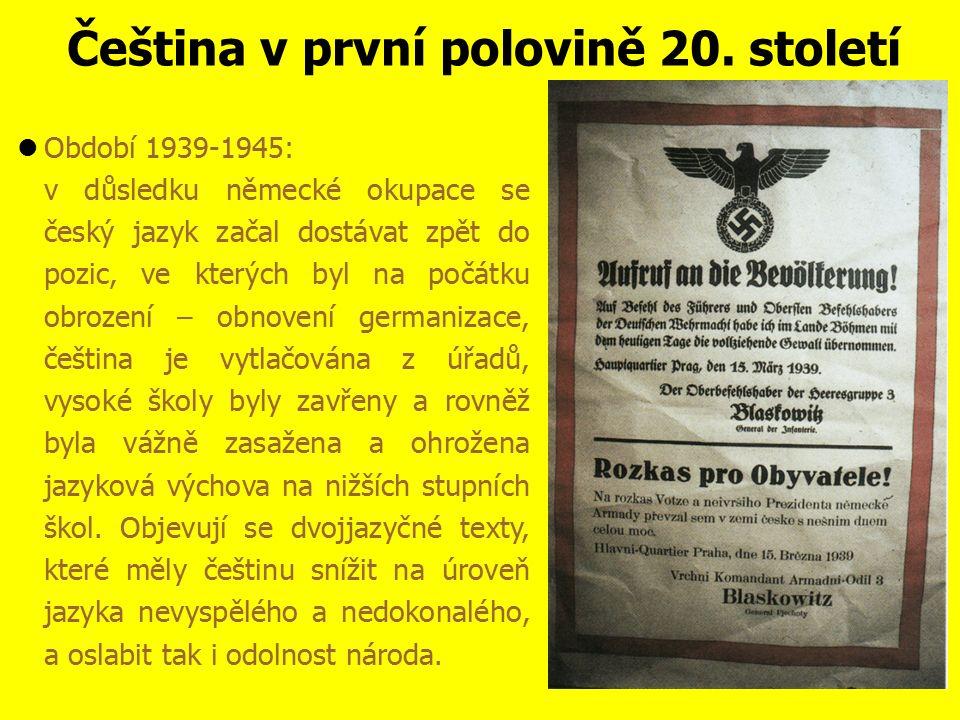 Čeština v první polovině 20. století 30. léta - spisovná čeština je v této době už vyspělý jazyk vzdělaného moderního národa, relativně ustálený a sty