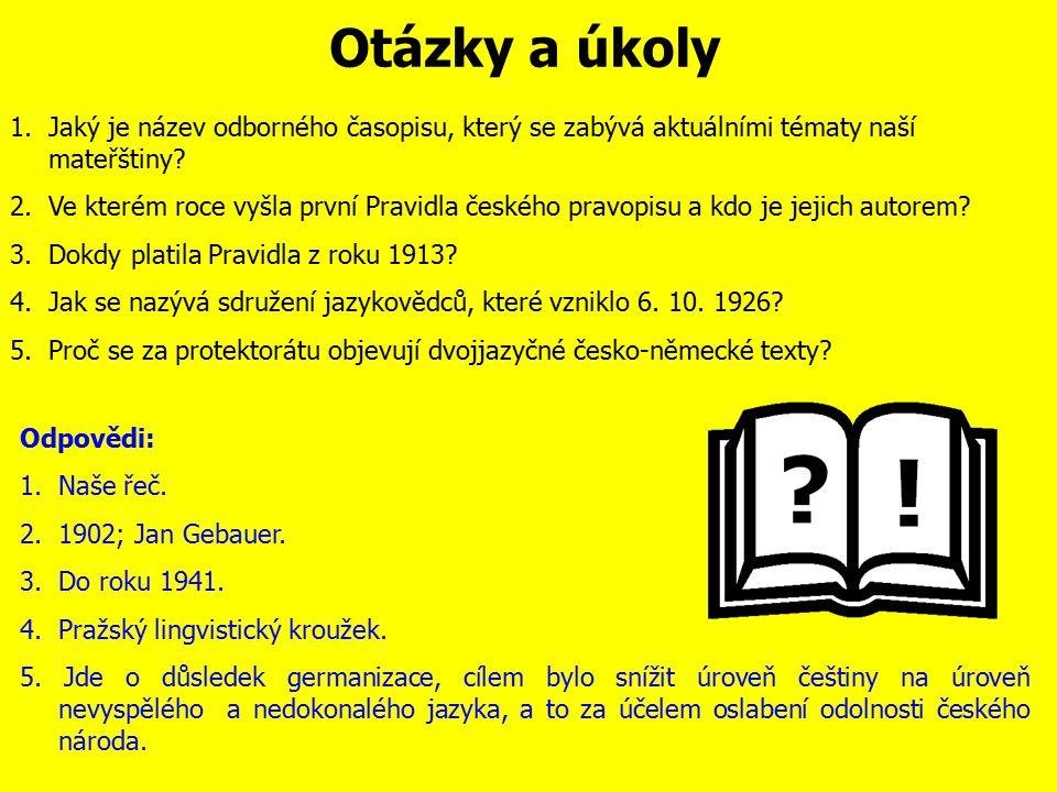 Čeština v první polovině 20. století Období 1939-1945: v důsledku německé okupace se český jazyk začal dostávat zpět do pozic, ve kterých byl na počát