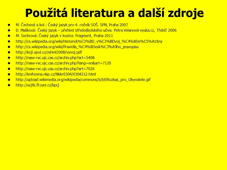 Použitá literatura a další zdroje M.Čechová a kol.: Český jazyk pro 4.